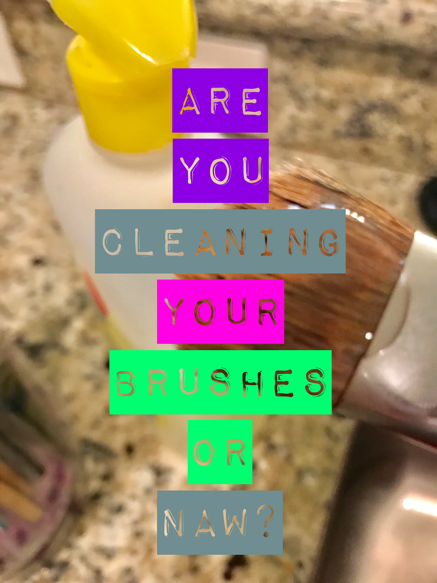 Are you cleaning your personal makeup brushes or naw?