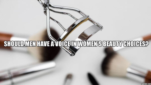 Should men have a voice in women's beauty choices?